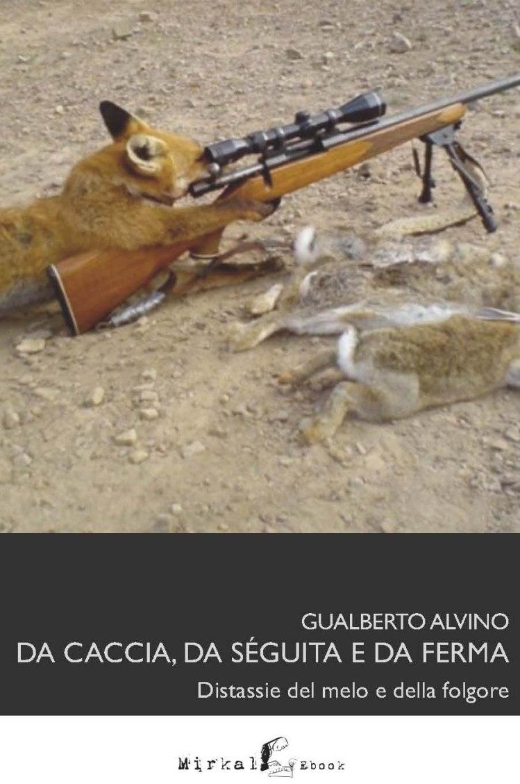 """Book Cover - """"Da caccia, da séguita e da ferma"""" - Gualberto Alvino"""